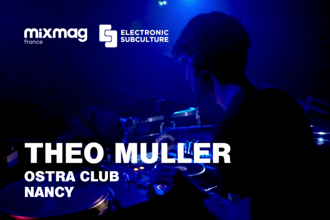 Théo Muller pour Electronic Subculture à l'Ostra club
