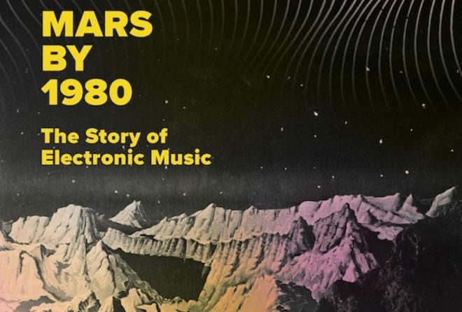 Toute l'histoire de la musique électronique dans un nouvel ouvrage, 'Mars by 1980'