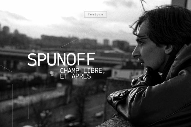 SpunOff : Champ Libre, et après